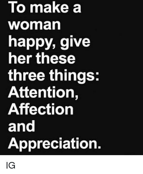Memes, 🤖, and Make A: To make a  Woman  happy, give  her these  three things:  Attention,  Affection  and  Appreciation. IG