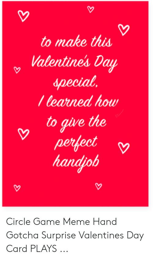 Circle Hand Game: to make this  Valentine's Day  special  learned how  to give the  perfect  handjob Circle Game Meme Hand Gotcha Surprise Valentines Day Card PLAYS ...