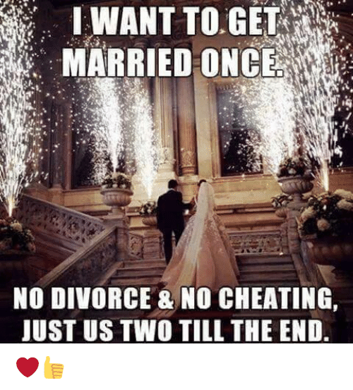 memes: TO MARRIED ONCE  NO DIVORCE & NO CHEATING,  JUST US TWO TILL THE END. ❤👍