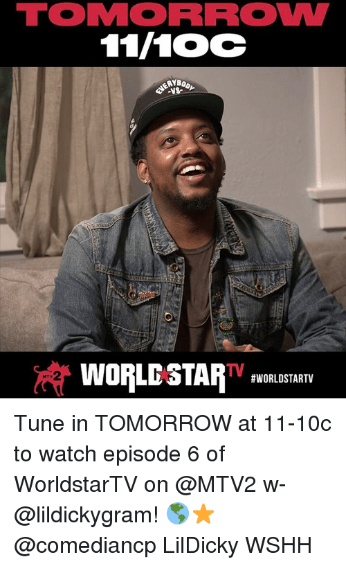Memes, Mtv, and 🤖: TO MORROW  11/1OC  WORLDSTAR  #WORLD STARTV  MTV Tune in TOMORROW at 11-10c to watch episode 6 of WorldstarTV on @MTV2 w- @lildickygram! 🌎⭐️ @comediancp LilDicky WSHH