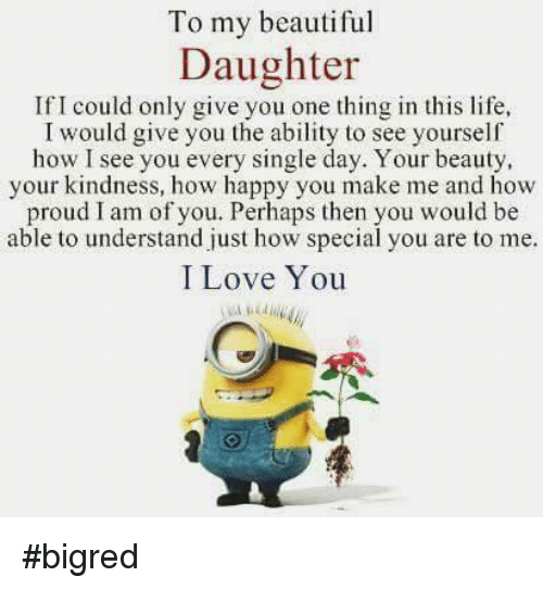 to my beautiful daughter ificould only give you one thing 7327390 search love daughter memes on me me,I Love My Daughter Meme