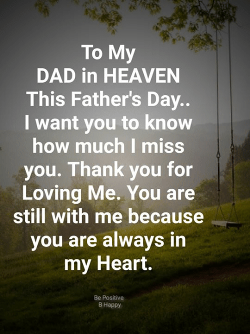 Be Positive: To My  DAD in HEAVEN  This Father's Day..  want you to know  how much I miss  you. Thank you for  Loving Me. You are  still with me because  you are always in  my Heart.  Be Positive  В Нарру