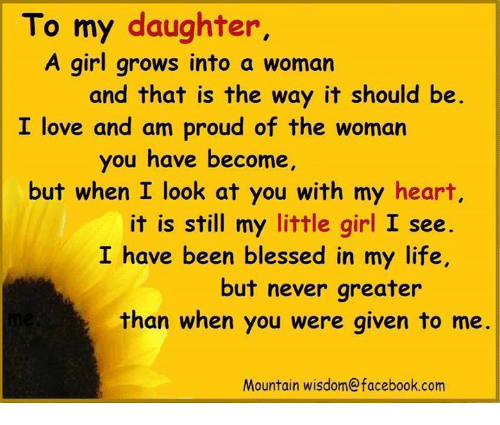 to my daughter a girl grows into a woman and 4524244 to my daughter a girl grows into a woman and that is the way it,I Love My Daughter Meme