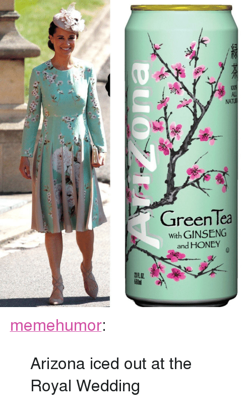 """Ginseng: to  NA  Green Tea  With GINSENG  and HONEY <p><a href=""""http://memehumor.net/post/174065594656/arizona-iced-out-at-the-royal-wedding"""" class=""""tumblr_blog"""">memehumor</a>:</p>  <blockquote><p>Arizona iced out at the Royal Wedding</p></blockquote>"""