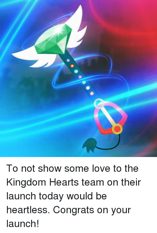 Kingdom Hearts: To not show some love to the Kingdom Hearts team on their launch today would be heartless. Congrats on your launch!