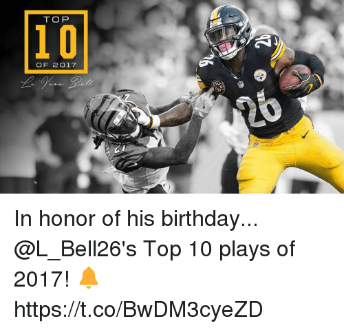 Birthday, Memes, and 🤖: TO P  1O  OF 2O17 In honor of his birthday...  @L_Bell26's Top 10 plays of 2017! 🔔 https://t.co/BwDM3cyeZD