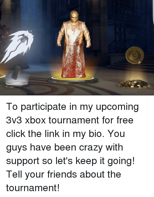 Click, Crazy, and Friends: To participate in my upcoming 3v3 xbox tournament for free click the link in my bio. You guys have been crazy with support so let's keep it going! Tell your friends about the tournament!