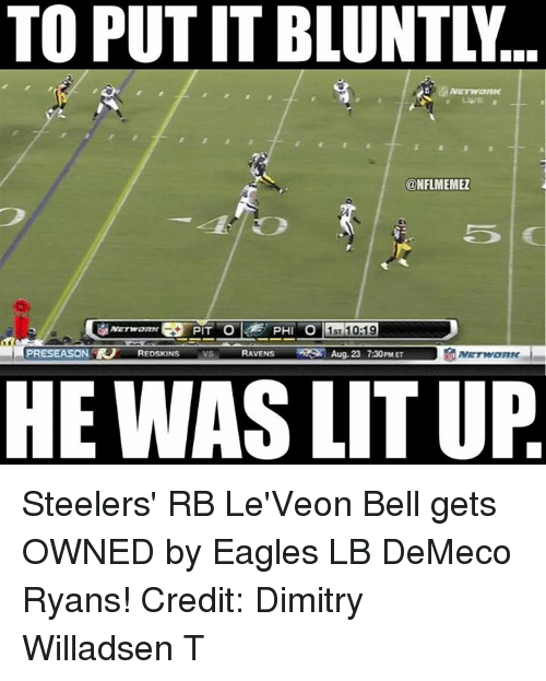 demeco ryans: TO PUTITBLUNTLA  @NFLMEMEZ  PRESEASON  R REDSKINS  VS  RAVENS  Aug. 23 730PMET  HE WAS LIT UP Steelers' RB Le'Veon Bell gets OWNED by Eagles LB DeMeco Ryans! Credit: Dimitry Willadsen T
