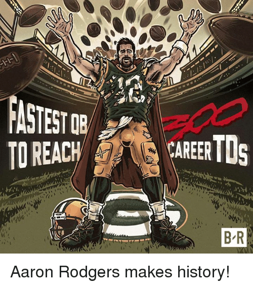Aaron Rodgers, History, and Reach: TO REACH  CREERTDs  B R Aaron Rodgers makes history!