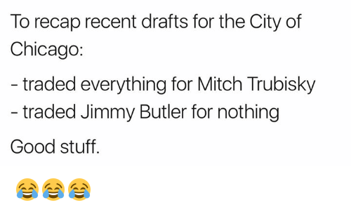 Chicago, Jimmy Butler, and Nfl: To recap recent drafts for the City of  Chicago:  traded everything for Mitch Trubisky  traded Jimmy Butler for nothing  Good stuff. 😂😂😂