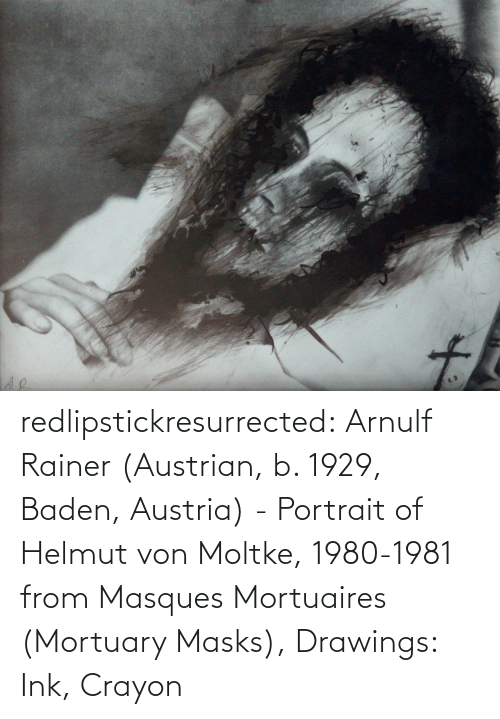 Austrian: to redlipstickresurrected:  Arnulf Rainer (Austrian, b. 1929, Baden, Austria) - Portrait of Helmut von Moltke, 1980-1981 from Masques Mortuaires (Mortuary Masks), Drawings: Ink, Crayon