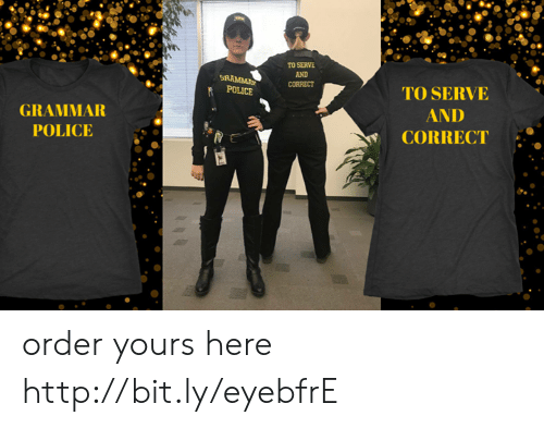 grammar police: TO SERVE  AND  TO SERVE  GRAMMAR  POLICE a  AND  CORRECT order yours here http://bit.ly/eyebfrE