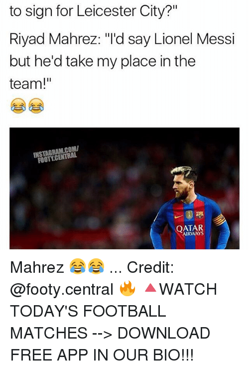 """Football, Memes, and Lionel Messi: to sign for Leicester City?  II  Riyad Mahrez: """"I'd  say Lionel Messi  but he'd take my place in the  team!""""  COMI  FOOTLCENTRAL  QATAR Mahrez 😂😂 ... Credit: @footy.central 🔥 🔺WATCH TODAY'S FOOTBALL MATCHES --> DOWNLOAD FREE APP IN OUR BIO!!!"""