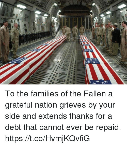 Memes, Grieves, and 🤖: To the families of the Fallen a grateful nation grieves by your side and extends thanks for a debt that cannot ever be repaid. https://t.co/HvmjKQvfiG