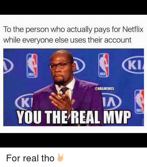 Basketball, Netflix, and Sports: To the person who actually pays for Netflix  while everyone else uses their account  @NBAMEMES  YOU THE REAL MVP For real tho🤘🏼