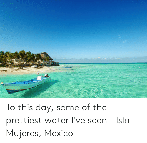 Mujeres: To this day, some of the prettiest water I've seen - Isla Mujeres, Mexico