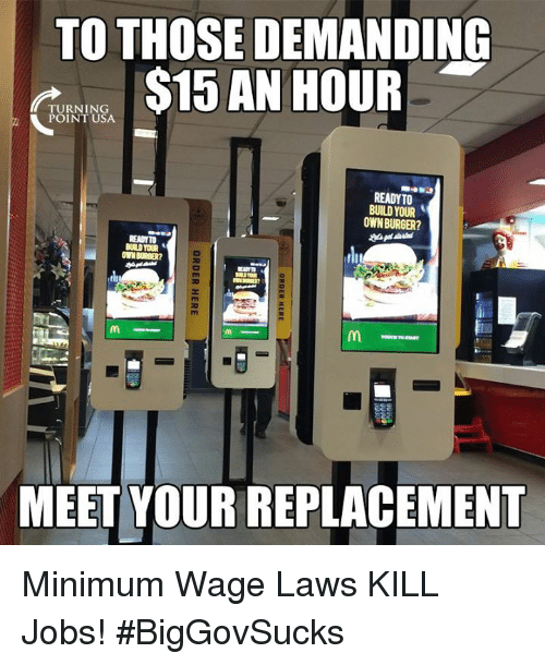 build your own: TO THOSE DEMANDING  ERTNGA $15 AN HOUR  READYTO  BUILD YOUR  OWN BURGER?  READYTO  MEET YOUR REPLACEMENT Minimum Wage Laws KILL Jobs! #BigGovSucks
