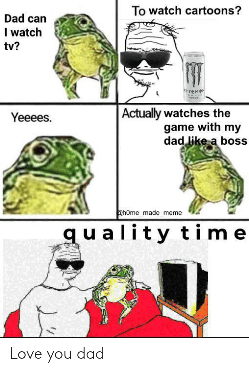 Cartoons: To watch cartoons?  Dad can  I watch  tv?  rrenr  Actually watches the  game with my  dad like a boss  Yeeees.  @hOme_made_meme  quality time Love you dad
