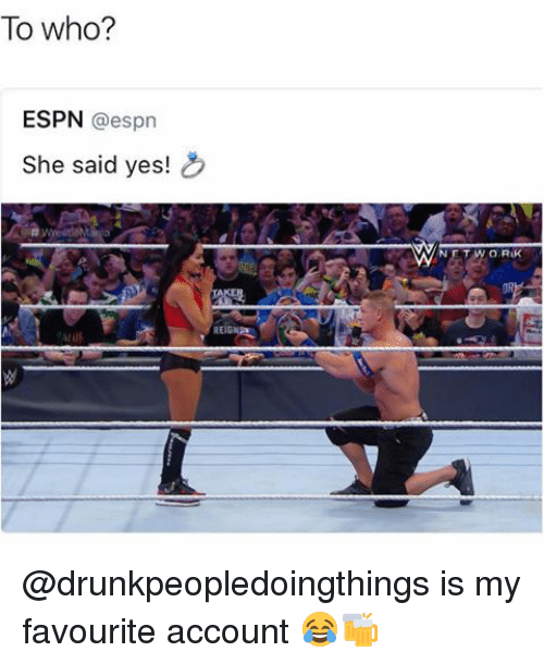 Espn, Memes, and 🤖: To who?  ESPN  @espn  She said yes!  NETWORK @drunkpeopledoingthings is my favourite account 😂🍻