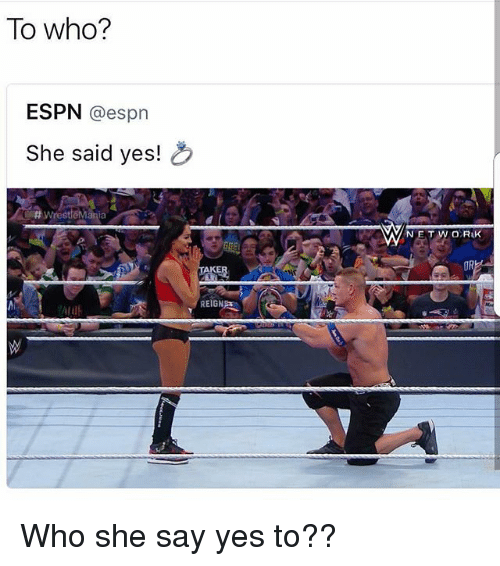 Espn, Funny, and Net: To who?  ESPN @espn  She said yes!  REIGNAR  VMN  NET WORAK Who she say yes to??