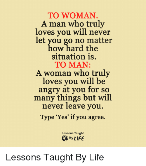 To Woman A Man Who Truly Loves You Will Never Let You Go No Matter