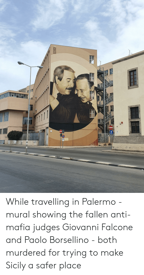 falcone: ToayCudl  PARAS STA While travelling in Palermo - mural showing the fallen anti-mafia judges Giovanni Falcone and Paolo Borsellino - both murdered for trying to make Sicily a safer place