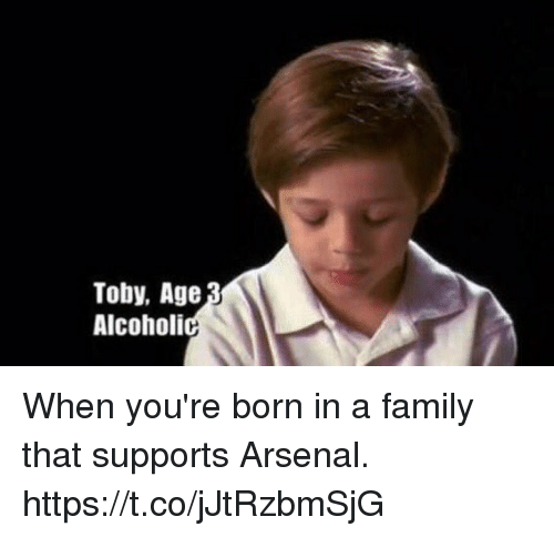 Arsenal, Family, and Soccer: Toby, Age  Alcoholi When you're born in a family that supports Arsenal. https://t.co/jJtRzbmSjG