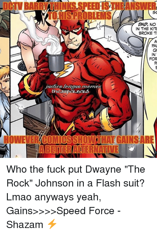 """League Meme: Tod SPROBLEMS  SO  DAD, NO  IN THE KIT  BROKE TI  PA  justice league meme  the supeg negd  HOWEVERYBOMIOSSHOWTHAT GAINSARE  IABETTERATERNATI Who the fuck put Dwayne """"The Rock"""" Johnson in a Flash suit? Lmao anyways yeah, Gains>>>>Speed Force -Shazam ⚡️"""