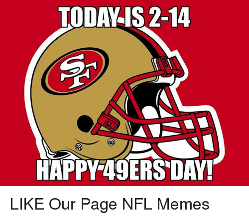 nfl memes: TODA IS 2-14  HAPPY 49ERS DAY! LIKE Our Page NFL Memes