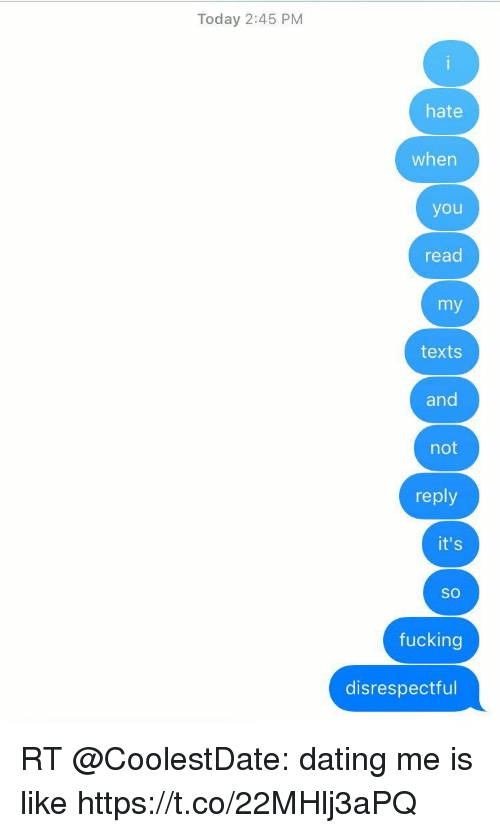 Dating, Fucking, and Funny: Today 2:45 PM  hate  when  you  read  my  texts  and  not  reply  it's  SO  fucking  disrespectful RT @CoolestDate: dating me is like https://t.co/22MHlj3aPQ