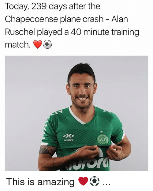 Chapecoense: Today, 239 days after the  Chapecoense plane crash - Alan  Ruschel played a 40 minute training  match. This is amazing ❤️⚽️ ...