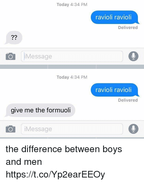 Formuoli: Today 4:34 PM  ravioli ravioli  Delivered  Message   Today 4:34 PM  ravioli ravioli  Delivered  give me the formuoli  iMessage the difference between boys and men https://t.co/Yp2earEEOy