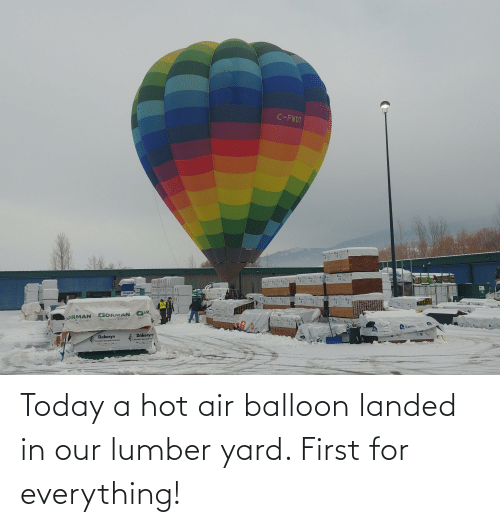 Hot Air: Today a hot air balloon landed in our lumber yard. First for everything!