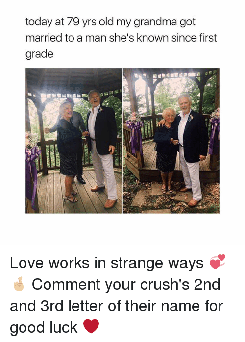 Grandma, Love, and Memes: today at 79 yrs old my grandma got  married to a man she's known since first  grade Love works in strange ways 💞🤞🏼 Comment your crush's 2nd and 3rd letter of their name for good luck ❤️