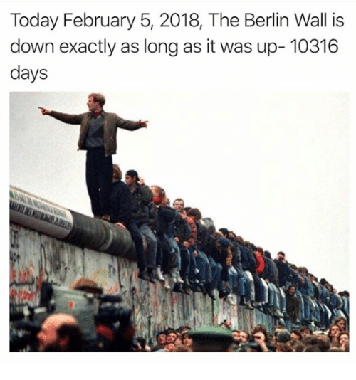 Today, Berlin, and Berlin Wall: Today February 5, 2018, The Berlin Wall is  down exactly as long as it was up- 10316  days