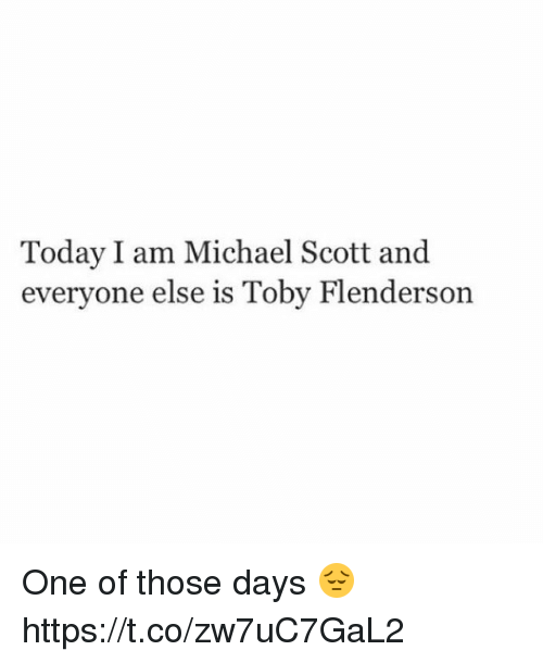 toby flenderson: Today I am Michael Scott and  everyone else is Toby Flenderson One of those days 😔 https://t.co/zw7uC7GaL2
