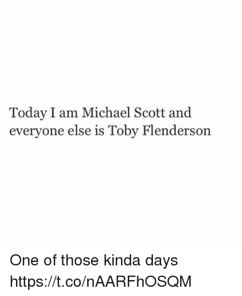 Michael Scott, Michael, and Today: Today I am Michael Scott and  everyone else is Toby Flenderson One of those kinda days https://t.co/nAARFhOSQM