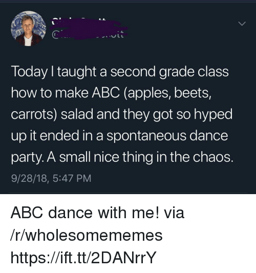 beets: Today I taught a second grade class  how to make ABC (apples, beets,  carrots) salad and they got so hyped  up it ended in a spontaneous dance  party. A small nice thing in the chaos.  9/28/18, 5:47 PM ABC dance with me! via /r/wholesomememes https://ift.tt/2DANrrY