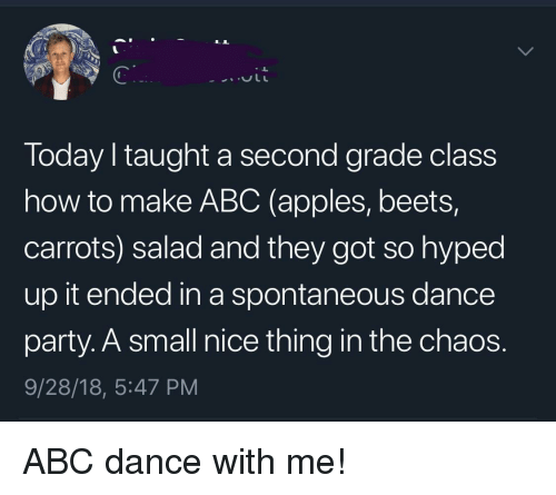 beets: Today I taught a second grade class  how to make ABC (apples, beets,  carrots) salad and they got so hyped  up it ended in a spontaneous dance  party. A small nice thing in the chaos.  9/28/18, 5:47 PM ABC dance with me!