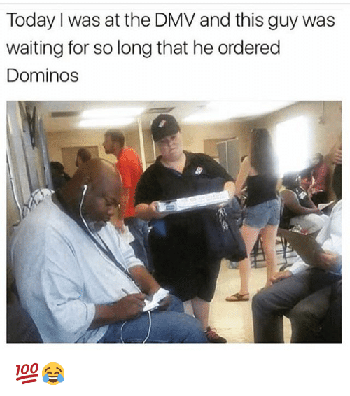Dmv, Funny, and Domino's: Today I was at the DMV and this guy was  waiting for so long that he ordered  Dominos 💯😂
