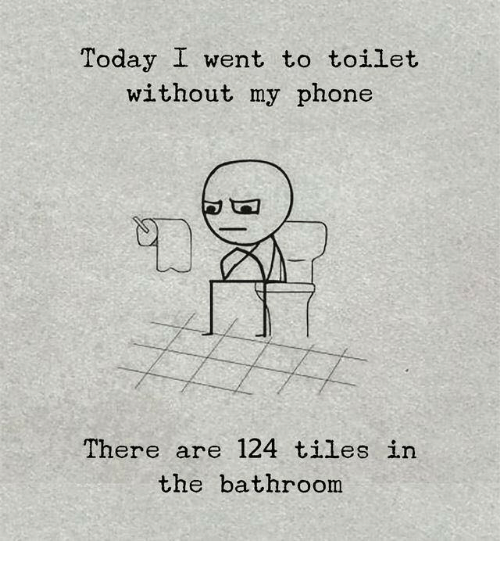 tiles: Today I went to toilet  without my phone  CO  There are 124 tiles in  the bathroom