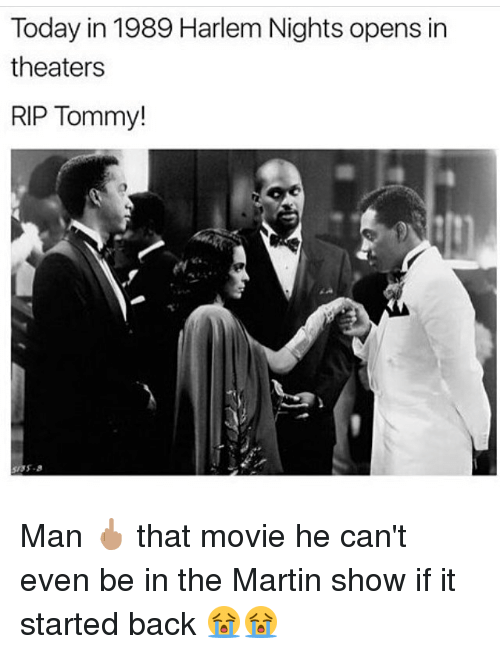 martin show: Today in 1989 Harlem Nights opens in  theaters  RIP Tommy! Man 🖕🏽 that movie he can't even be in the Martin show if it started back 😭😭