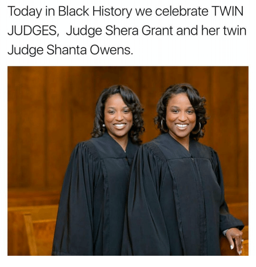 Memes, 🤖, and Shantae: Today in Black History we celebrate TWIN  JUDGES, Judge Shera Grant and her twin  Judge Shanta Owens