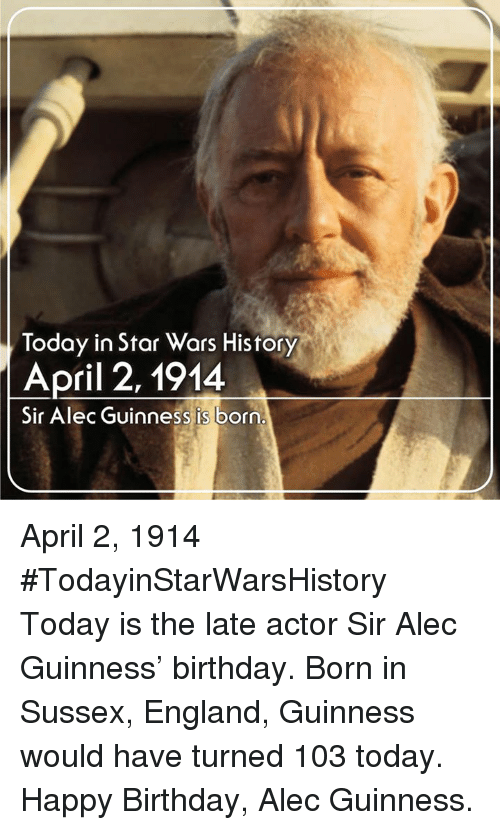 today in star wars history april 2 1914 sir alec 18659353 🔥 25 best memes about star wars, happy birthday, and birthday