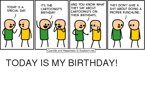 punchlines: TODAY IS A  SPECIAL DAY.  AND You KNOW WHAT  THEY DON'T GIVE A  IT'S THE  THEY SAY ABOUT  SHIT ABOUT DOING A  CARTOONIST'S  CARTOONISTS ON  BIRTHDAY!  PROPER PUNCHLINE.  THEIR BIRTHDAYS.  Cyanide and Happiness O Explosm.net TODAY IS MY BIRTHDAY!