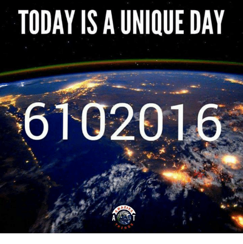 Memes, Today, and 🤖: TODAY IS A UNIQUE DAY  6102016
