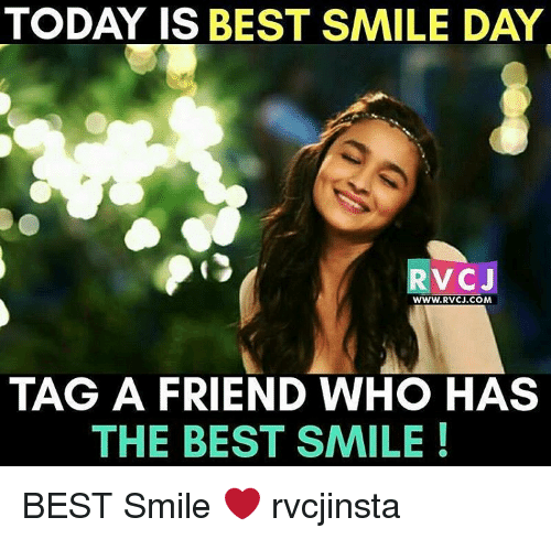 Memes, 🤖, and Tag a Friend Who: TODAY IS BEST SMILE DAY  RVCJ  WWW, RVCJ.COM  TAG A FRIEND WHO HAS  THE BEST SMILE BEST Smile ❤ rvcjinsta