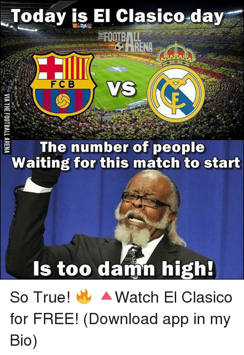 free download: Today is El Clasico day  RENA  F C B  VS  The number of people  Waiting for this match to start  is too damn high! So True! 🔥 🔺Watch El Clasico for FREE! (Download app in my Bio)
