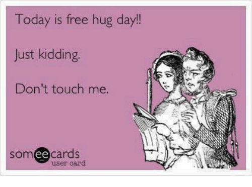 Dank, Free, and Today: Today is free hug day!  Just kidding  Don't touch me.  somee cards  user card