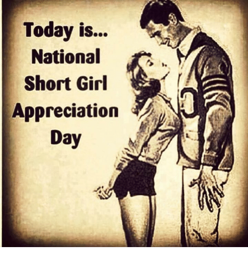 Memes, Girl, and Today: Today is...  National  Short Girl  Appreciation  Day